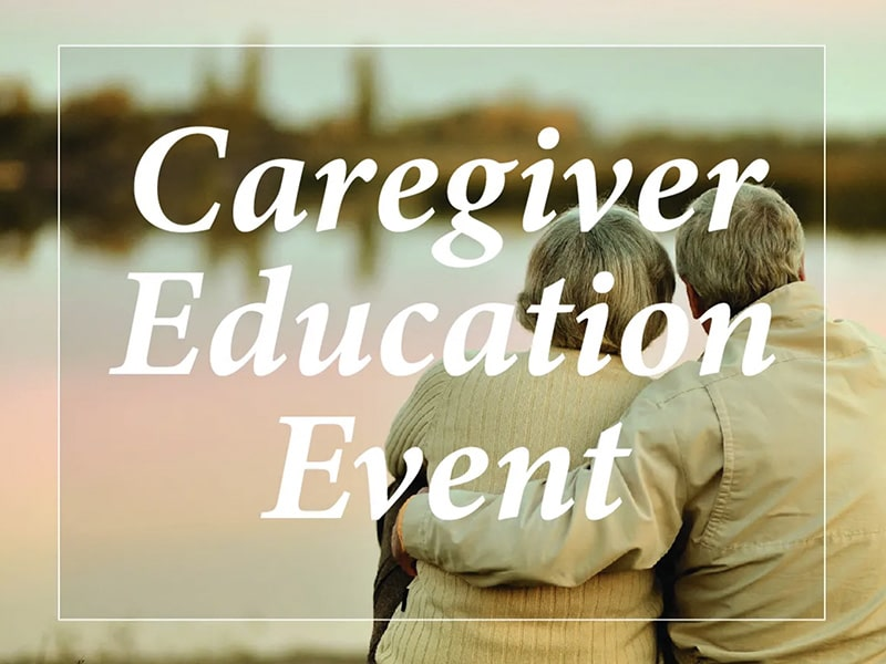 Caregiver Education Event: Making the Most of Each Day